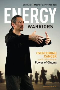 Energy Warriors: Overcoming Cancer and Crisis with the Power of Qigong by Bob Ellal and Master Lawrence Tan