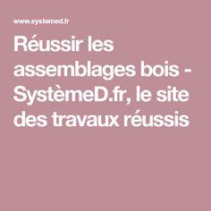 Réussir les assemblages bois - SystèmeD.fr, le site des travaux réussis