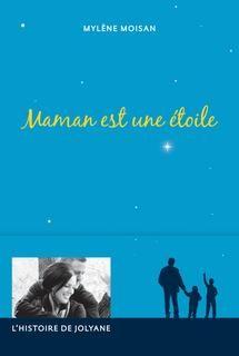 Maman est une étoile:l'histoire de jolyane