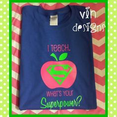 I Teach. What's Your Superpower? Shirt - Vinylizeitnow!