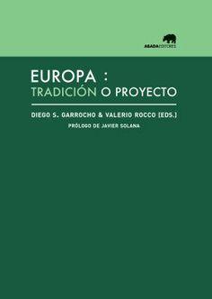 Europa : tradición o proyecto. Abada Editores, 2013.
