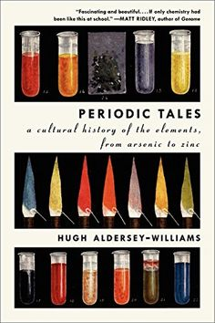 The NOOK Book (eBook) of the Periodic Tales: A Cultural History of the Elements, from Arsenic to Zinc by Hugh Aldersey-Williams at Barnes & Noble. Date, Periodic Tale, Chemistry Periodic Table, Literary Elements, Best Book Covers, Cool Books, Buy Books, Book Cover Design, Book Design