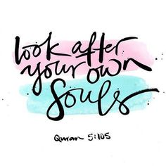 In taking care of your soul. as prescribed in the Qur'an! Allah Quotes, Muslim Quotes, Religious Quotes, Arabic Quotes, Words Quotes, Hadith Quotes, Wisdom Quotes, Qoutes, Quran Quotes Inspirational