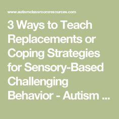 3 Ways to Teach Replacements or Coping Strategies for Sensory-Based Challenging Behavior - Autism Classroom Resources