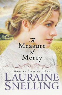 A Measure of Mercy (Home to Blessing Series #1) by Lauraine Snelling http://smile.amazon.com/dp/0764206095/ref=cm_sw_r_pi_dp_L6A-ub1VXZENW