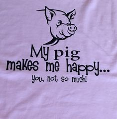 My Pig Makes Me Happy T-shirt by LivieCreations on Etsy