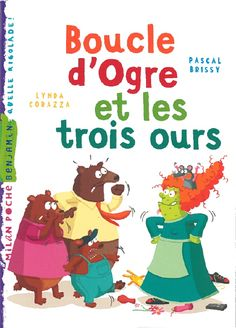 Boucle d'Ogre et les trois ours / Pascal Brissy, Lynda Corazza. Story For Grade 1, Milan, Album Jeunesse, Core French, Second Language, Teaching French, Lectures, Reading Comprehension, Books To Read