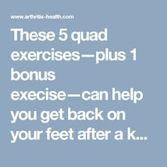 These 5 quad exercises—plus 1 bonus execise—can help you get back on your feet after a knee replacement surgery.