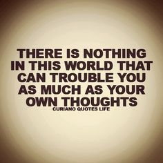 There is nothing in this world that can trouble you as much as your own thoughts #think #RandomTruths
