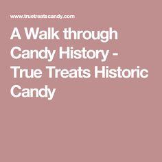 A Walk through Candy History - True Treats Historic Candy