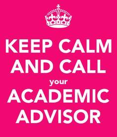KEEP CALM AND CALL your ACADEMIC ADVISOR