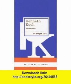 Kenneth Koch Selected Poems (American Poets Project) (9781598530063) Kenneth Koch, Ron Padgett , ISBN-10: 1598530062  , ISBN-13: 978-1598530063 ,  , tutorials , pdf , ebook , torrent , downloads , rapidshare , filesonic , hotfile , megaupload , fileserve
