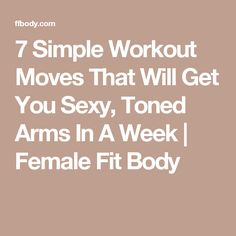 7 Simple Workout Moves That Will Get You Sexy, Toned Arms In A Week   Female Fit Body