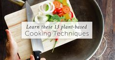 Are you wondering how to eat healthy plant-based foods and actually making them taste good? We assembled 13 easy & common cooking techniques for you.