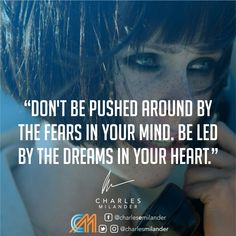 Don't be pushed around by the fears in your mind. Be led by the dreams in your heart. #working #founder #startup #money #magazine #moneymaker #startuplife #successful #passion #inspiredaily #hardwork #hardworkpaysoff #desire #motivation #motivational #lifestyle #happiness #entrepreneur #entrepreneurs #entrepreneurship #entrepreneurlife #business #businessman #quoteoftheday #businessowner #businesswoman
