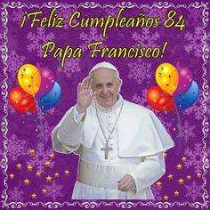 ® PAPA FRANCISCO - VICARIO DE CRISTO ®: ¡FELIZ CUMPLEAÑOS 84 PAPA FRANCISCO! 17 DE DICIEMB...