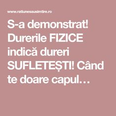 S-a demonstrat! Durerile FIZICE indică dureri SUFLETEȘTI! Când te doare capul… Ayurveda, Good To Know, Thats Not My, Cape, Remedies, Spirit, Health, Motivational, Women's Fashion