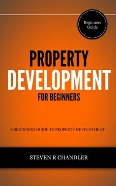 Property Development for Beginners: A Beginners Guide to Property Development Real Estate Investing Books, Real Estate Book, Real Estate Tips, Property Investor, Rental Property, Investment Property, Property Development, Real Estate Development, Personal Development