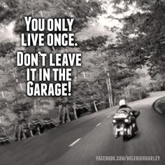 You only live once.