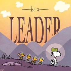 """""""Be a leader. """""""