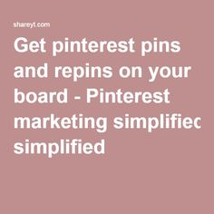 Get pinterest pins and repins on your board - Pinterest marketing simplified