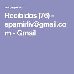 Recibidos (76) - spamirliv@gmail.com - Gmail