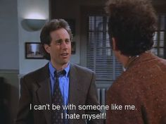 """Jerry Seinfeld - """"I can't be with someone like me. I hate myself!"""" Jerry Seinfeld Quotes, Seinfeld Meme, Film Quotes, Funny Quotes, Lyric Quotes, Quotes Quotes, Someone Like Me, I Laughed, Decir No"""