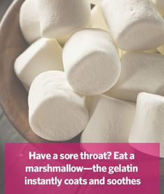 Have that cold or flu going around? Pop a marshmallow to soothe a sore throat.