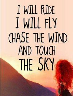 I will fly, chase the wind...and touch the sky.