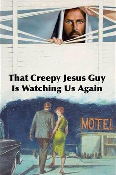 Atheism, Religion, God is Imaginary, Jesus. That creepy Jesus guy is watching us again.