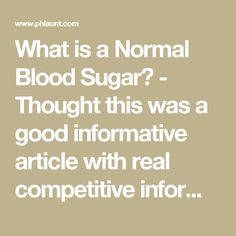 What is a Normal Blood Sugar? - Thought this was a good informative article with real competitive information that would challenge greater health efforts than lazy ones. Will want to look this over more when I am not pregnant and am working out/being healthy