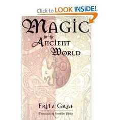 Magic in the Ancient World (Revealing Antiquity, No. 10) ~ by Fritz Graf , Franklin Philip | Graf explores the important types of magic in Greco-Roman antiquity, describing rites and explaining the theory behind them. And he characterizes the Ancient Magician [Alchemist]: his training and initiation, social status, and presumed connections with the divine world. With trenchant analysis of underlying conceptions and vivid account of illustrative cases, Graf gives a full picture of the…