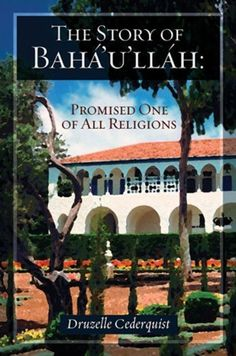The Story of Bahaullah: Promised One of All Religions by Druzelle Cederquist, http://www.amazon.com/dp/B008JZOAD6/ref=cm_sw_r_pi_dp_hvYaub1A7PB62