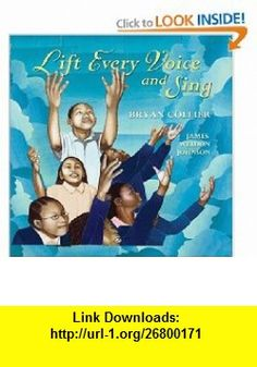 Lift Every Voice and Sing James Weldon Johnson, Bryan Collier , ISBN-10: 0060541474  ,  , ASIN: B0042P5A0E , tutorials , pdf , ebook , torrent , downloads , rapidshare , filesonic , hotfile , megaupload , fileserve