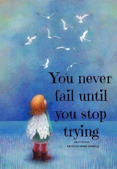 U never fail until U stop trying