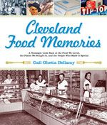 Cleveland Food Memories by Gail Ghetia Bellamy  $17.95