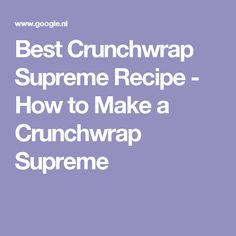 Best Crunchwrap Supreme Recipe - How to Make a Crunchwrap Supreme