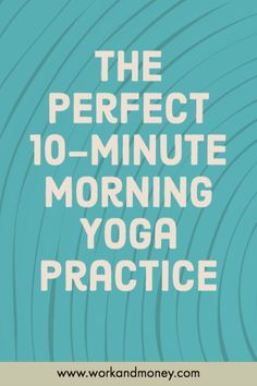 An easy 10-minute morning yoga practice to jumpstart your workday.