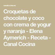 Croquetas de chocolate y coco con crema de yogur y naranja - Elena Aymerich - Receta - Canal Cocina