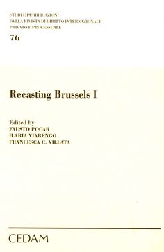 Recasting Brussels I : proceedings of the Conference Held at the University of Milan on November 25-26, 2011 / edited by Fausto Pocar, Ilaria Viarengo, Francesca C. Villata. - Milano : CEDAM, 2012