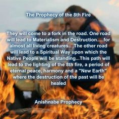 SO true, and i believe we have been at this fork since i was a years later, i am finally seeing the people choose which fork to take! ~Bless our Souls! The Prophecy of the Fire! ~ I think it is so exciting to look forward to this event! Native American Prayers, Native American Spirituality, Native American Wisdom, Native American Women, Native American History, American Indians, American Symbols, Quotes Wolf, Soul Quotes