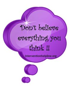 don't believe everything you think  Recovery sayings and quotes #recovery #sobriety #interventionhelpline