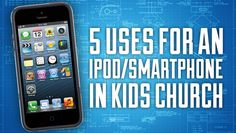 5 Uses for an Ipod/Smartphone in Kids Church