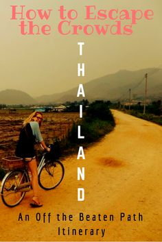 How to escape the crowds and experience more of Thailand, by venturing off the beaten track
