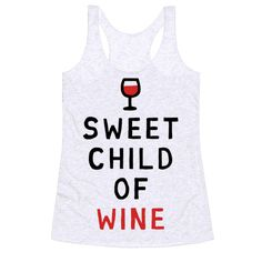 Sweet Child Of Wine - Show off your love of wine with this hilarious, song parody, party girl shirt! Let the know how much you love a good pinot or cabernet with this funny design!