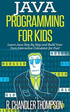 Free 12/22 Java Programming for Kids: Learn Java Step By Step and Build Your Own Interactive Calculator for Fun! (Java for Beginners) - Kindle edition by R. Chandler Thompson. Children Kindle eBooks @ Amazon.com.