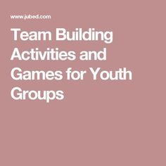 Team Building Activities and Games for Youth Groups
