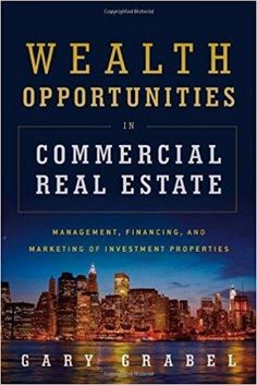 Télécharger [(Wealth Opportunities in Commercial Real Estate: Management, Financing, and Marketing of Investment Properties )] [Author: Gary Grabel] [Oct-2011] Gratuit