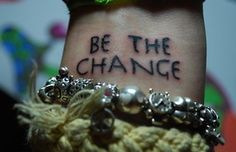 Be The Change only on my hip