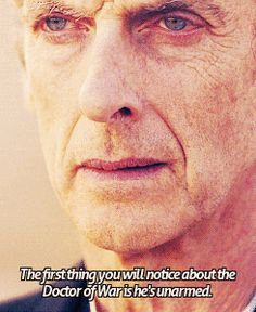 The doctor of war is unarmed. And his face is the most wonderful thing